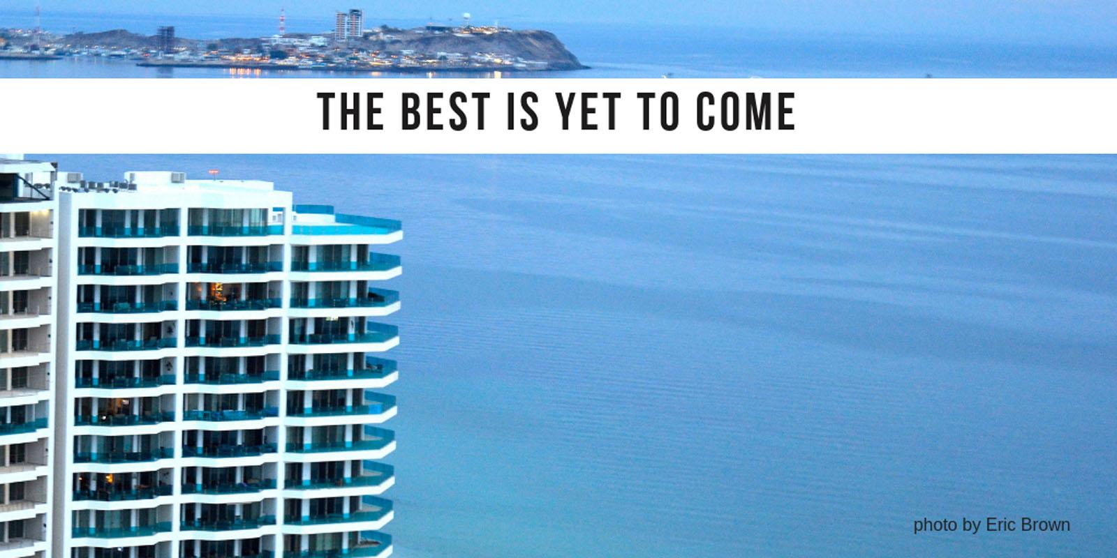 The Best is Yet To Come Esmeralda Luxury Resort