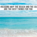 30 reasons why the beach and the sea, are the best things for you