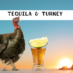 Turkey and Tequila